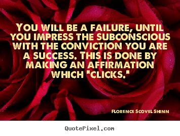 Success quotes - You will be a failure, until you impress the subconscious with..