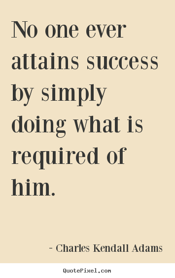 Diy picture quotes about success - No one ever attains success by simply doing what is required of him.
