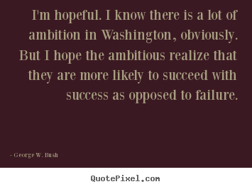 Quotes about success - I'm hopeful. i know there is a lot of ambition..