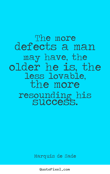 Quotes about success - The more defects a man may have, the older he is,..
