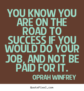 You know you are on the road to success if you would do your job,.. Oprah Winfrey best success quotes