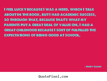 Create graphic picture quote about success - I feel lucky because i was a nerd, which i talk about in the book,..