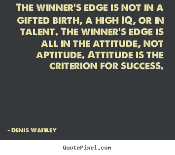 Diy picture quotes about success - The winner's edge is not in a gifted birth, a high iq, or in talent...