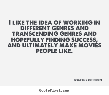 Quotes about success - I like the idea of working in different genres and transcending genres..