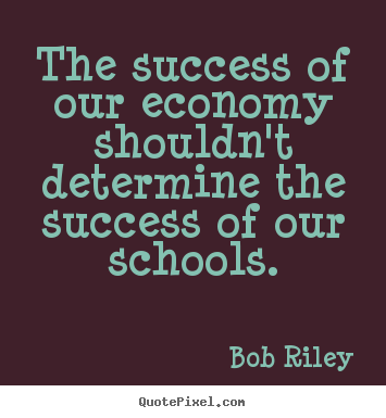 Success quotes - The success of our economy shouldn't determine the success..