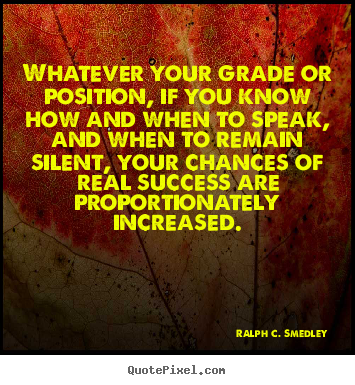 Whatever your grade or position, if you know how.. Ralph C. Smedley top success quotes