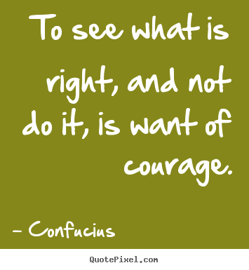 Success quote - To see what is right, and not do it, is want of courage.