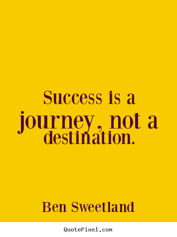 Make custom poster quotes about success - Success is a journey, not a destination.