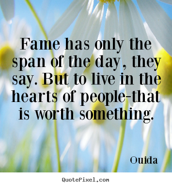 Success quotes - Fame has only the span of the day, they say. but..