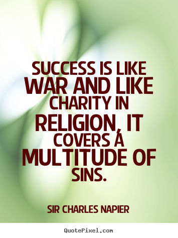 Quotes about success - Success is like war and like charity in religion,..
