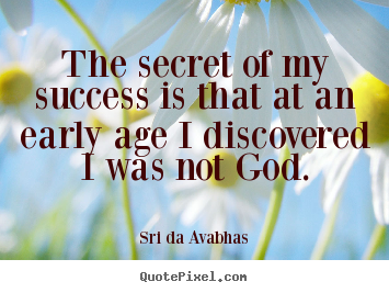 Quotes about success - The secret of my success is that at an early age i discovered i was not..