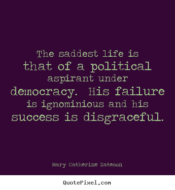 Success quotes - The saddest life is that of a political aspirant under..