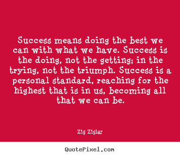 Quotes about success - Success means doing the best we can with what we..