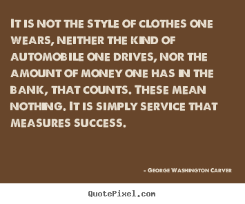 Quotes about success - It is not the style of clothes one wears, neither..