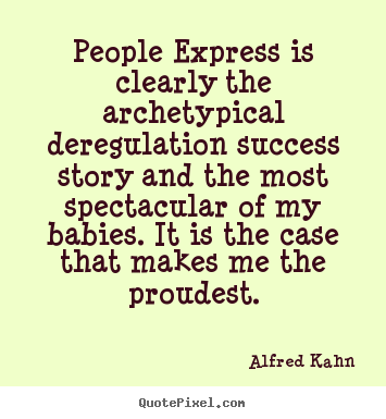Success quotes - People express is clearly the archetypical deregulation success story..