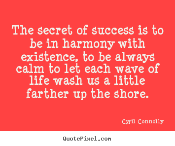 Quote about success - The secret of success is to be in harmony..