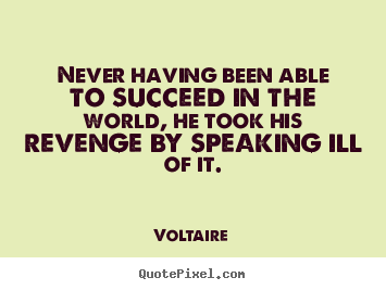 Voltaire poster quotes - Never having been able to succeed in the world, he took.. - Success quotes