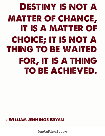 Customize picture quotes about success - Destiny is not a matter of chance, it is a matter of choice;..