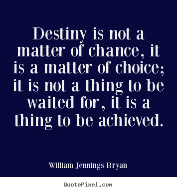 Create your own poster quotes about success - Destiny is not a matter of chance, it is a matter of choice;..