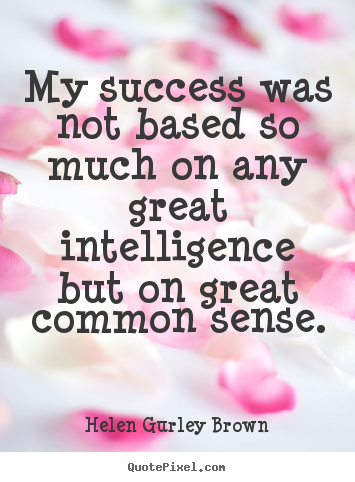 Success quote - My success was not based so much on any great intelligence but on great..