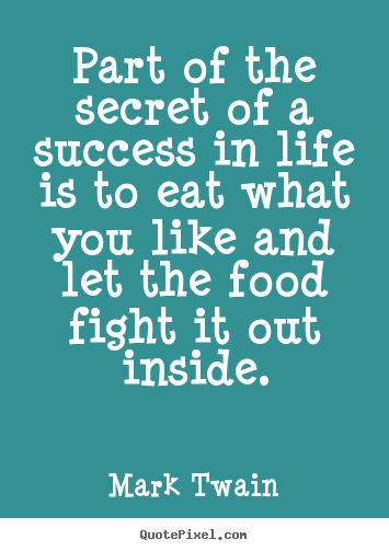 Customize picture quotes about success - Part of the secret of a success in life is to eat what you like and..