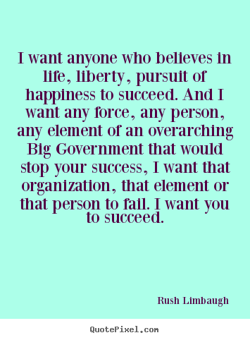 Success quote - I want anyone who believes in life, liberty, pursuit of happiness to..