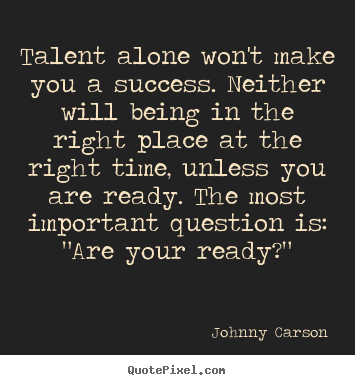 Johnny Carson picture quote - Talent alone won't make you a success. neither.. - Success quote