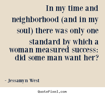In my time and neighborhood (and in my soul) there was only.. Jessamyn West top success quotes
