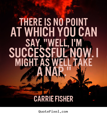 "Customize picture quotes about success - There is no point at which you can say, ""well, i'm successful.."