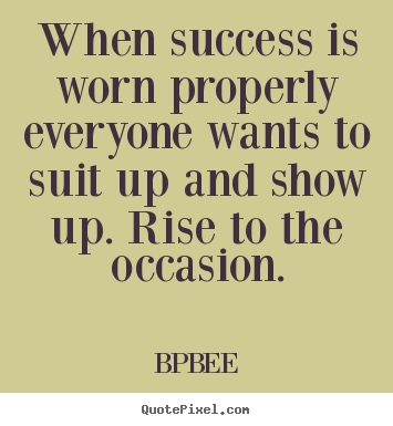 When success is worn properly everyone wants to.. BPBEE popular success sayings