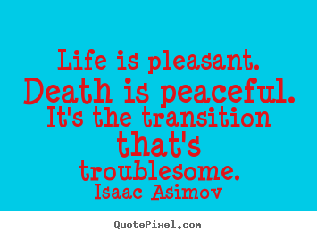 Quote about success - Life is pleasant. death is peaceful. it's the transition..
