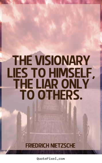 Success quotes - The visionary lies to himself, the liar only to..