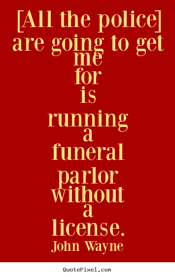Success quote - [all the police] are going to get me for is running a funeral parlor..
