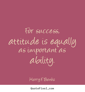 Quotes about success - For success, attitude is equally as important as ability.