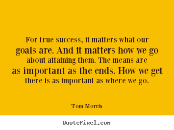 Create your own picture quote about success - For true success, it matters what our goals are. and it matters..