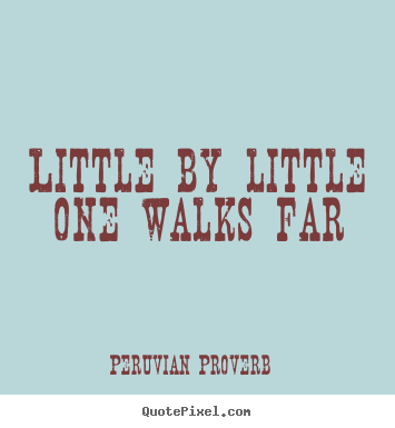 Customize picture quotes about success - Little by little one walks far