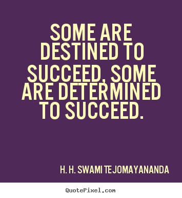 Success quotes - Some are destined to succeed, some are determined..