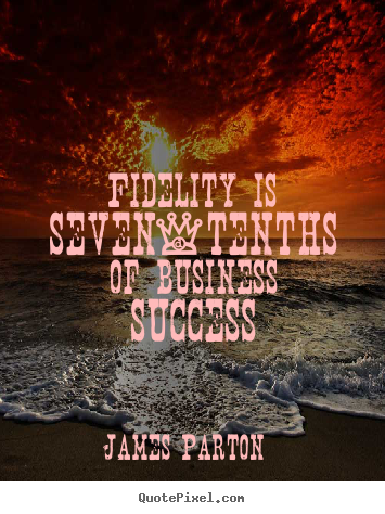 Quotes about success - Fidelity is seven-tenths of business success