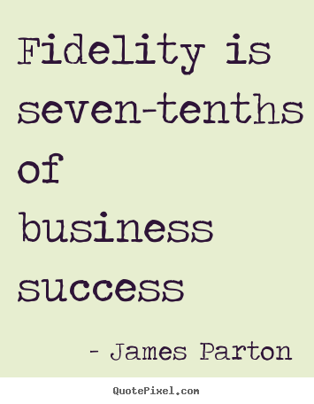 James Parton picture quote - Fidelity is seven-tenths of business success - Success quotes