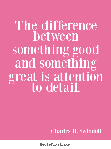 Charles R. Swindoll picture quotes - The difference between something good and something great is attention.. - Success quotes