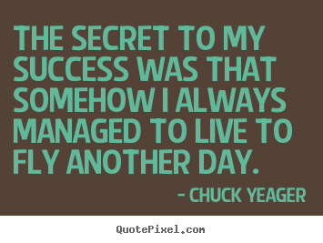 Quotes about success - The secret to my success was that somehow i always managed..