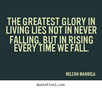 Quotes about success - The greatest glory in living lies not in..