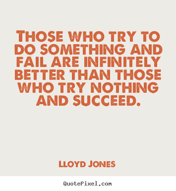 Customize picture quotes about success - Those who try to do something and fail are infinitely better..