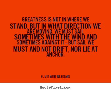 Quotes about success - Greatness is not in where we stand, but in what direction..