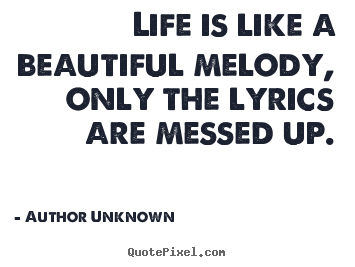 Quotes about success - Life is like a beautiful melody, only the lyrics are messed..