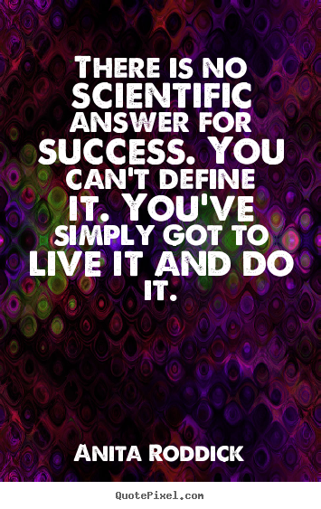 Anita Roddick picture quotes - There is no scientific answer for success. you can't define.. - Success quotes