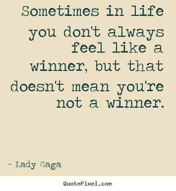 Success quote - Sometimes in life you don't always feel like a winner, but..