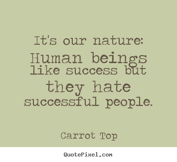 Design image quotes about success - It's our nature: human beings like success but they hate..