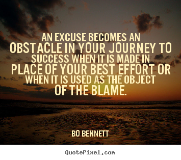 Success quotes - An excuse becomes an obstacle in your journey to success when..