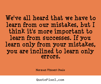 We've all heard that we have to learn from.. Norman Vincent Peale best success quotes